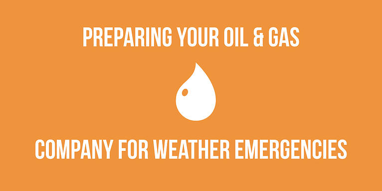 Preparing Your Oil & Gas Company for Weather Emergencies