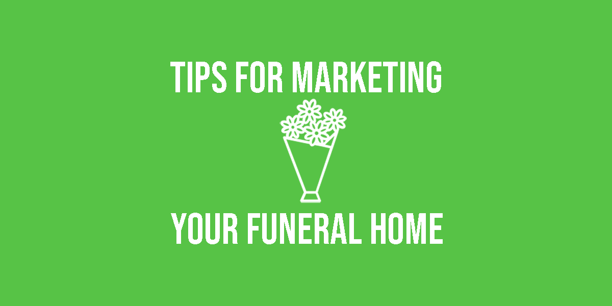 Tips for Marketing Your Funeral Home