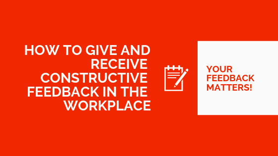 How to Give and Receive Constructive Feedback in the Workplace