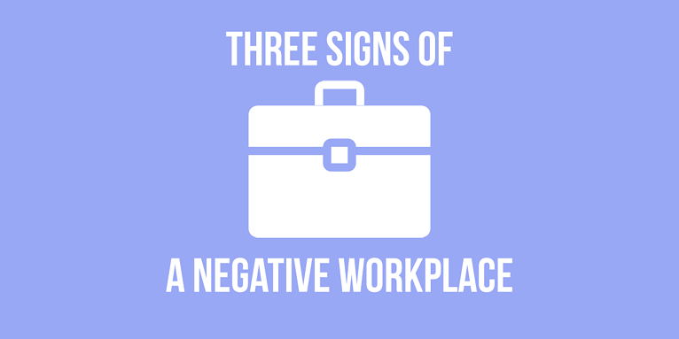 Three Signs of a Negative Work Environment