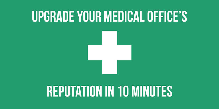 Upgrade Your Medical Practice's Reputation in 10 Minutes