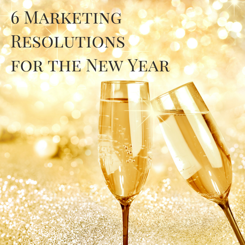 6 marketing resolutions for the new year