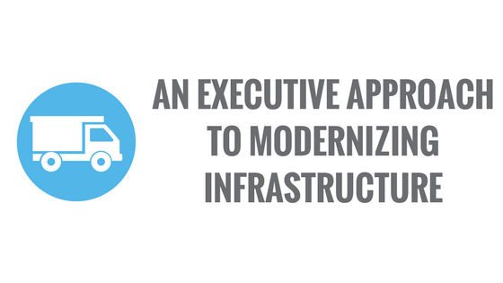 executive approach to modernizing infrastructure