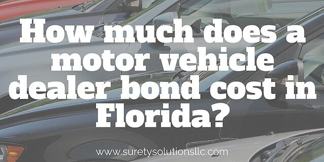 How much does a motor vehicle dealer bond cost in florida for What is a motor vehicle bond