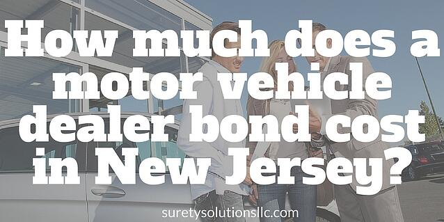 How much does a motor vehicle dealer bond cost in new jersey for What is a motor vehicle bond