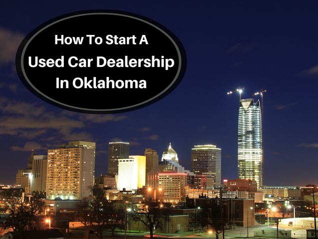 how to start a used car dealership in oklahoma. Black Bedroom Furniture Sets. Home Design Ideas