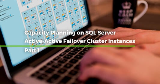 Capacity Planning on SQL Server Active-Active Failover Cluster Instances [Step by step – Part 1]