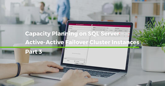 Capacity Planning on SQL Server Active-Active Failover Cluster Instances [Step by step – Part 3]