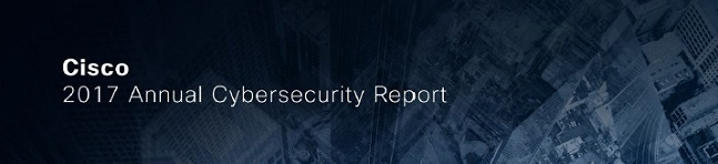 Webinar 21 February at 11am: Cisco 2017 Annual Cybersecurity Report - Key Findings & Insights