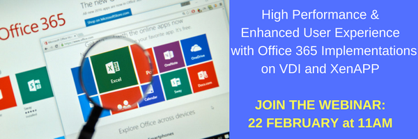 Webinar 22 February at 11AM: Moving to Office 365 And Searching For A Better Performing Virtual Workspace?