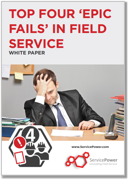 Free White Paper: Top Four 'Epic Fails' in Field Service