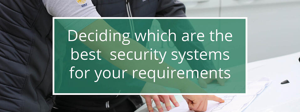 Deciding which security systems are the best for your requirements