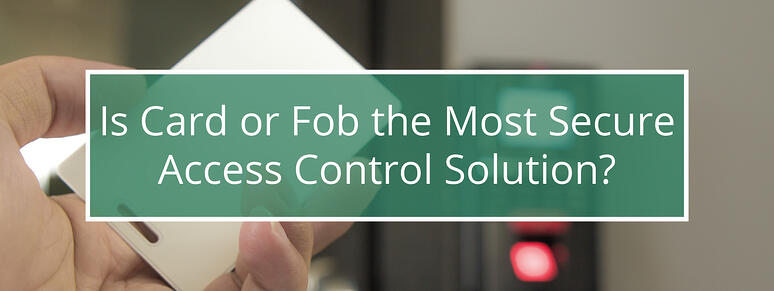 Is Card or fob the most secure access control solution?