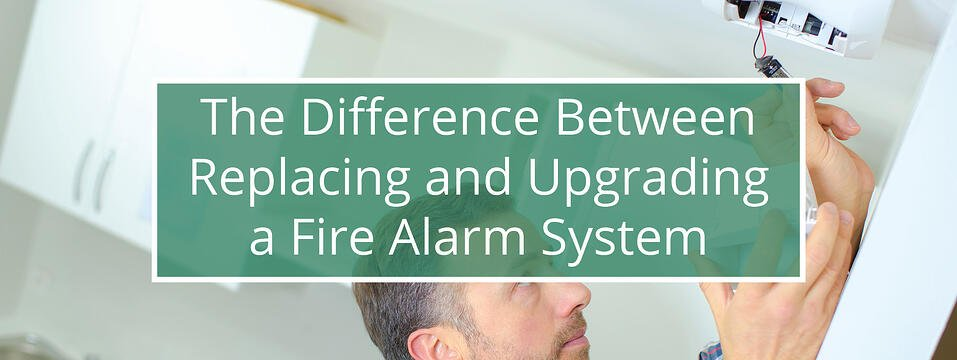 The Difference Between Replacing and Upgrading a Fire Alarm System