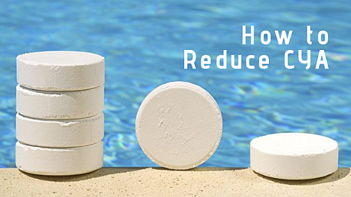 How to Reduce Cyanuric Acid (CYA) in a Swimming Pool