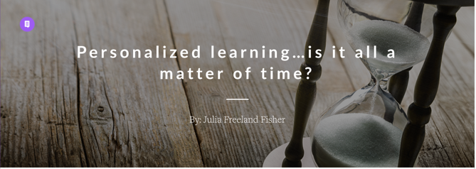 Personalized learning ... is it all a matter of time?