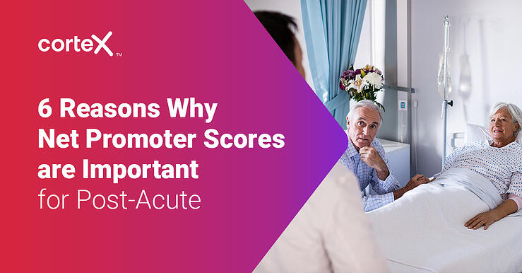 6 Reasons Why Net Promoter Scores Are Important for Post-Acute