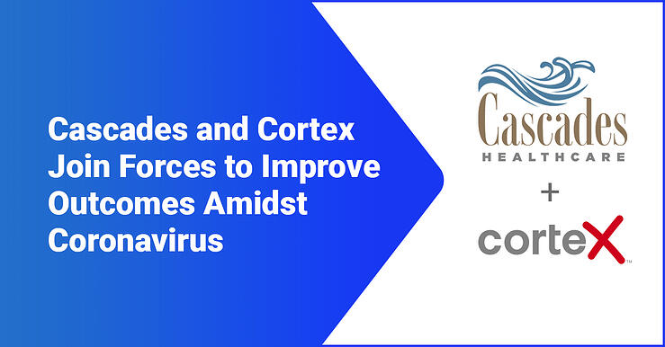 Cascades Healthcare and Cortex Join Forces to Improve Patient Outcomes Amidst Coronavirus