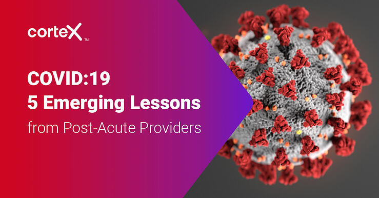 COVID-19: 5 Emerging Lessons from Post-Acute Providers