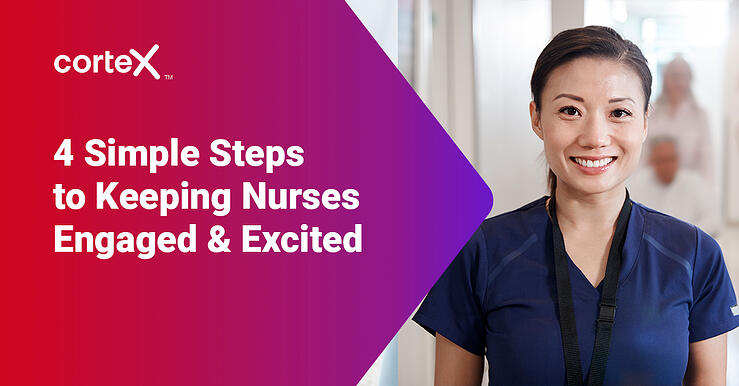 4 Simple Steps to Keeping your Nurses and Staff Excited and Engaged