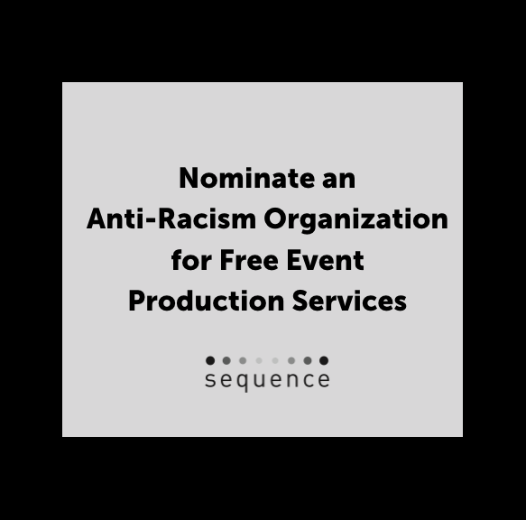 Nomination Qualifications for Sequence's Free Anti-Racism Event Production Services