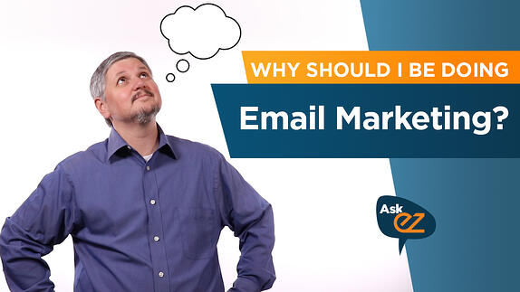 Why should I be doing email marketing? - Ask EZ