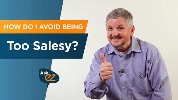 How do I avoid being too salesy? - Ask EZ