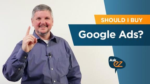 Should I buy Google Ads? - Ask EZ