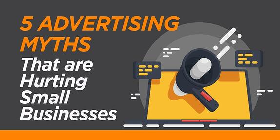 5 Advertising Myths That are Hurting Small Businesses