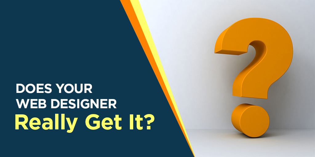 Does Your Web Designer Really Get It?