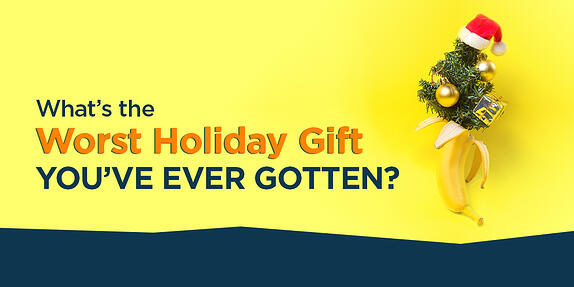 What's the Worst Holiday Gift You've Ever Gotten?
