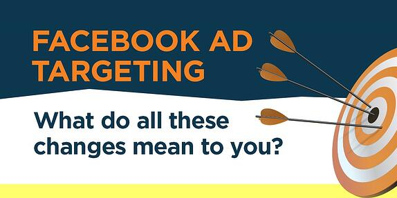 Facebook Ad Targeting: What Do All These Changes Mean to You?