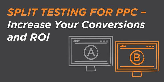 Split Testing for PPC – Increase your Conversions and ROI
