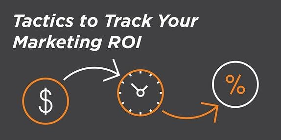 Tactics for Tracking Your Marketing ROI