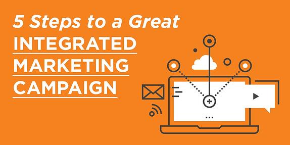 5 Steps to a Great Integrated Marketing Campaign