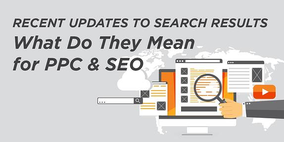 Recent Updates to Search Results – What Do They Mean for PPC and SEO?