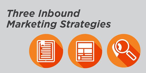 3 Inbound Marketing Strategies for Your Business