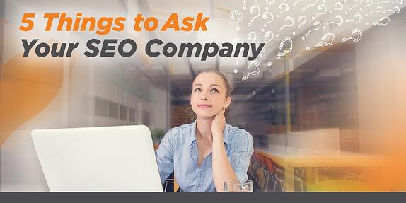 5 Things to Ask Your SEO Company