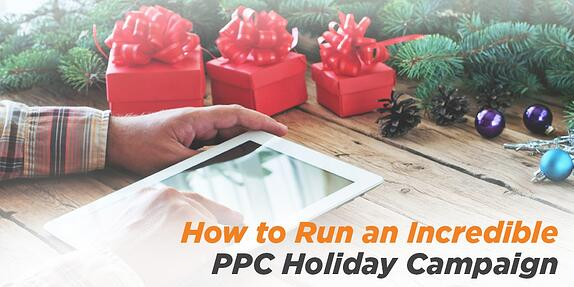 How to Run an Incredible PPC Holiday Campaign