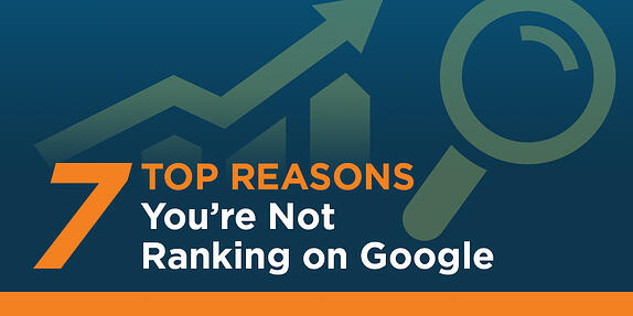 Top 7 Reasons You're Not Ranking on Google