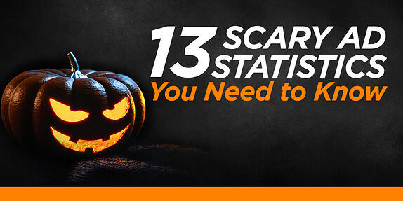 13 Scary Advertising Statistics You Need to Know