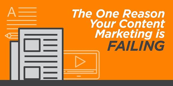 The One Reason Your Content Marketing is Failing