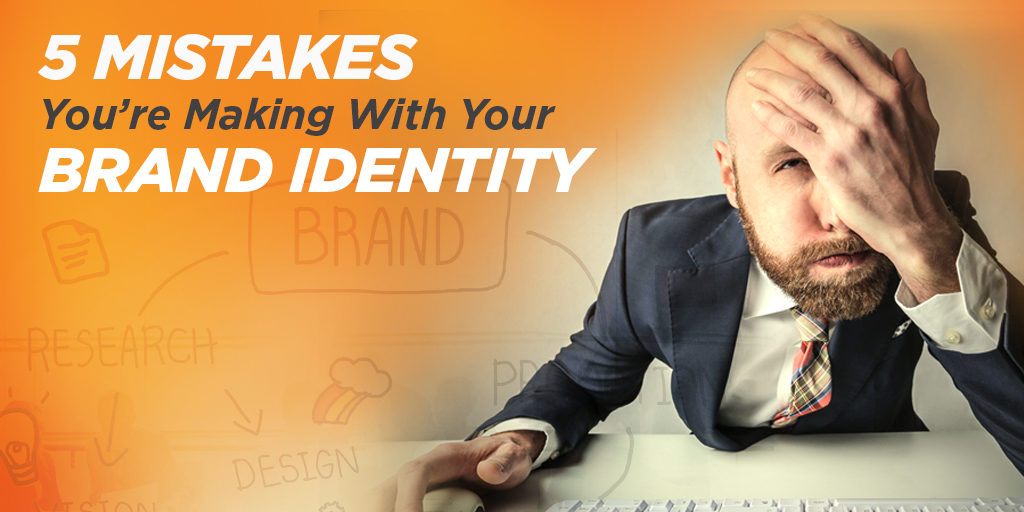 5 Mistakes You're Making With Your Brand Identity