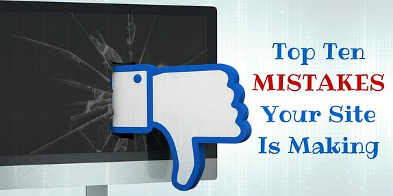 Top 10 Website Mistakes You're Making