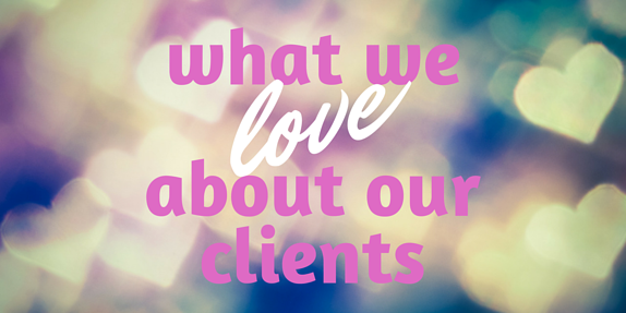What We Love About Our Clients