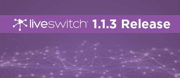 liveswitch release newsletter 1.1.3.png