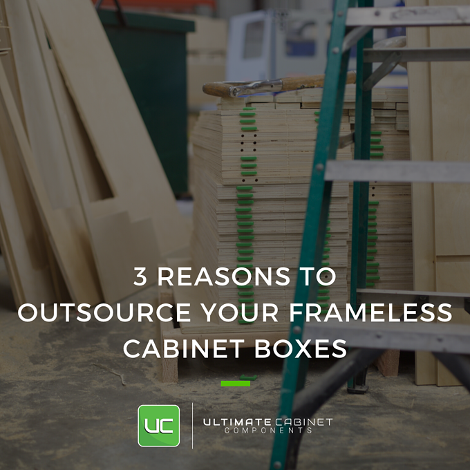 3 Reasons to Outsource Your Frameless Cabinet Boxes