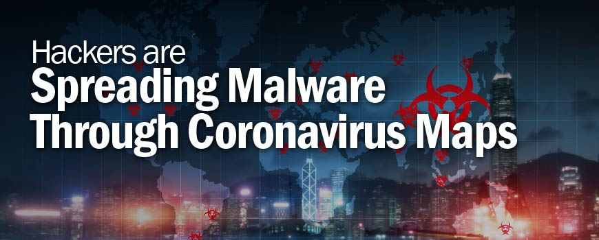 Hackers are Spreading Malware through Coronavirus Maps