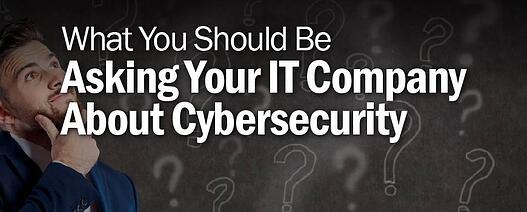 What You Should Be Asking Your IT Company About Cybersecurity?
