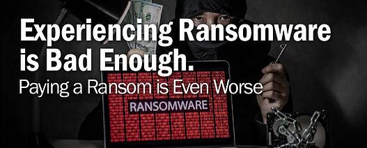 Experiencing Ransomware is Bad Enough. Paying a Ransom is Even Worse